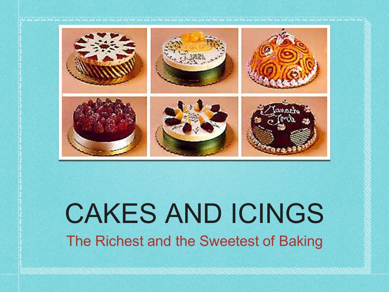CAKES AND ICINGS The Richest and the Sweetest of Baking