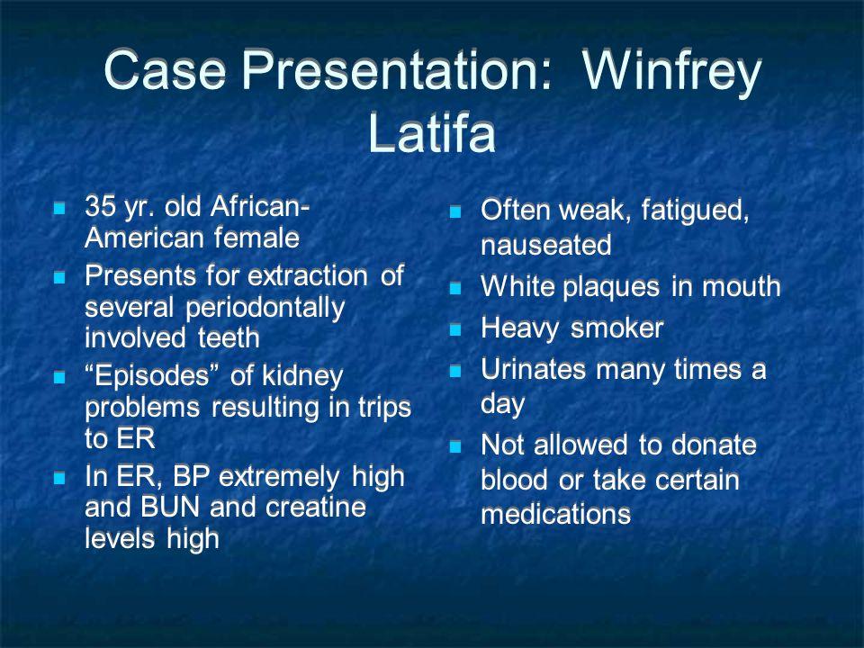 Case Presentation: Winfrey Latifa 35 yr.