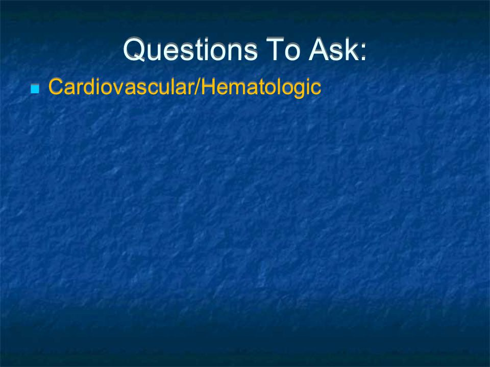 Questions To Ask: Cardiovascular/Hematologic