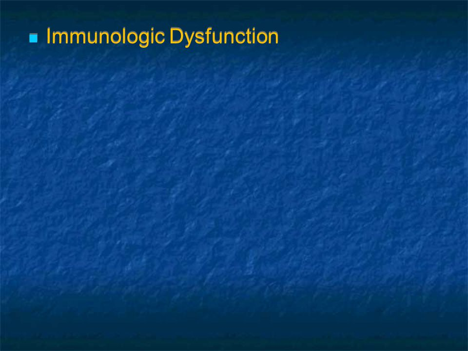 Immunologic Dysfunction