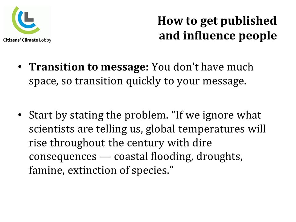 Transition to message: You don't have much space, so transition quickly to your message.