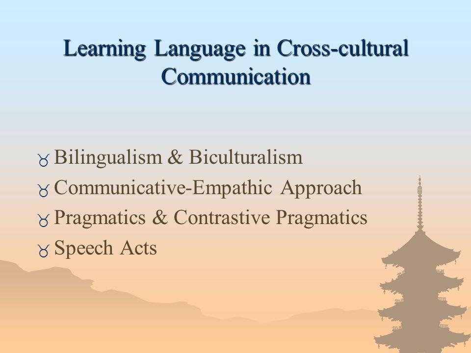 Learning Language in Cross-cultural Communication _ Bilingualism & Biculturalism _ Communicative-Empathic Approach _ Pragmatics & Contrastive Pragmati