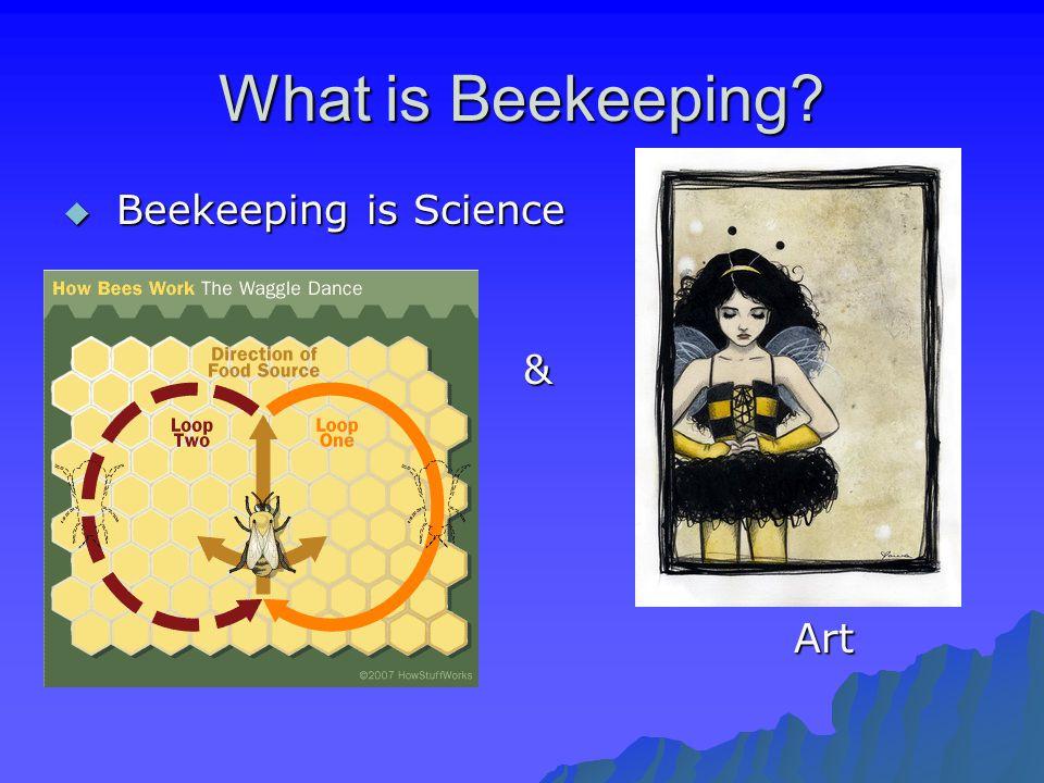 What is Beekeeping?  Beekeeping is Science &Art