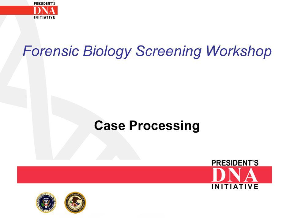 Forensic Biology Screening Workshop Case Processing