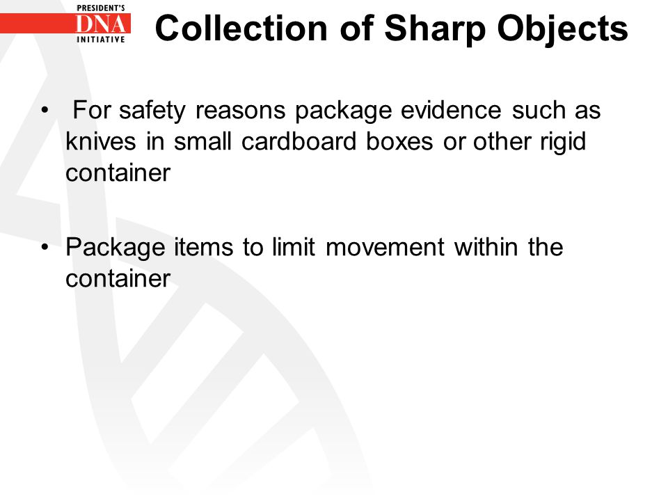 Collection of Sharp Objects For safety reasons package evidence such as knives in small cardboard boxes or other rigid container Package items to limi