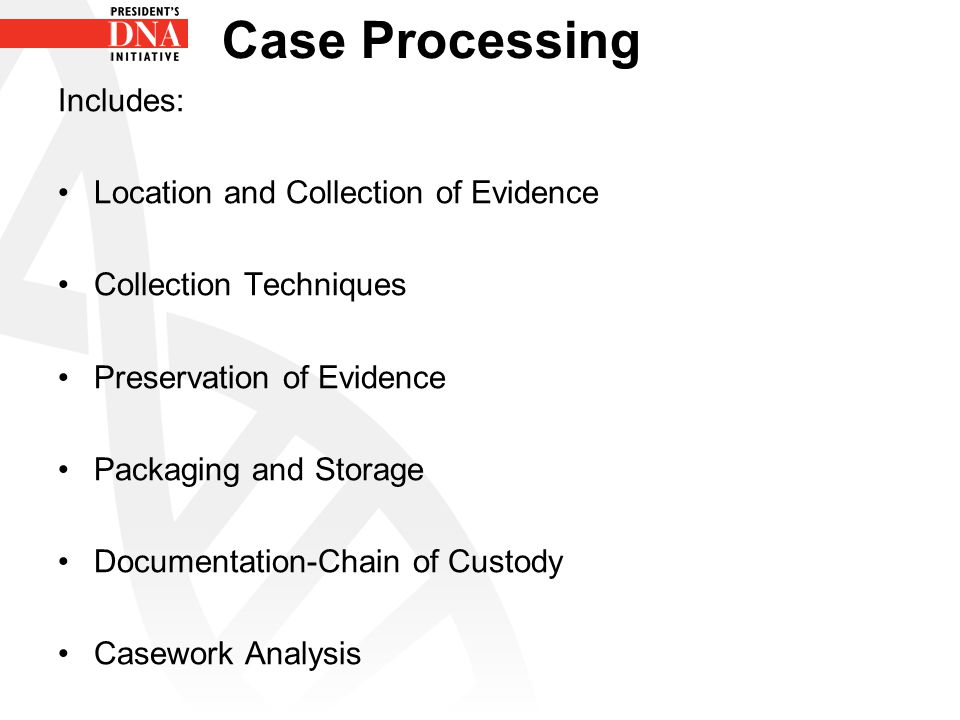 Includes: Location and Collection of Evidence Collection Techniques Preservation of Evidence Packaging and Storage Documentation-Chain of Custody Case