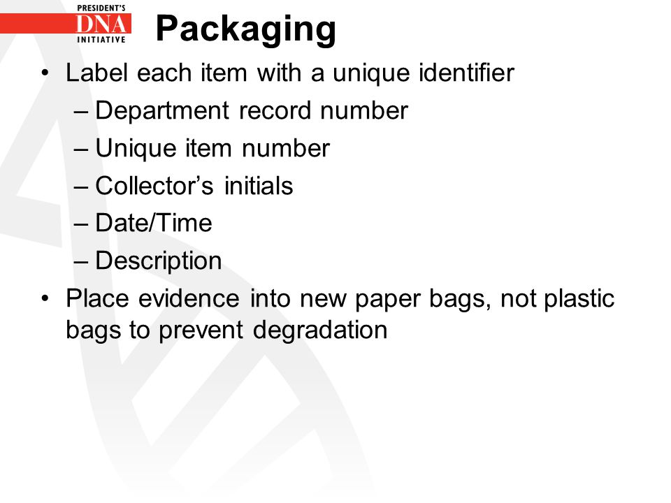 Packaging Label each item with a unique identifier –Department record number –Unique item number –Collector's initials –Date/Time –Description Place e