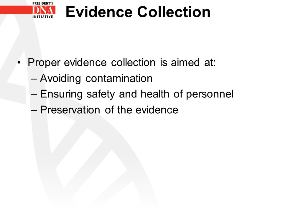 Evidence Collection Proper evidence collection is aimed at: –Avoiding contamination –Ensuring safety and health of personnel –Preservation of the evid
