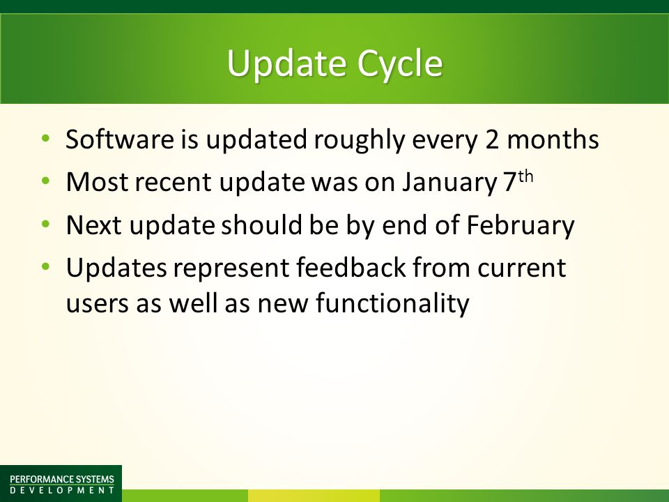 Update Cycle Software is updated roughly every 2 months Most recent update was on January 7 th Next update should be by end of February Updates represent feedback from current users as well as new functionality