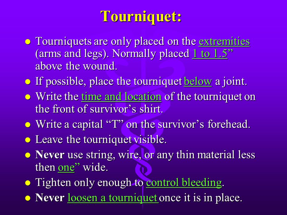 Tourniquet: l Used as a last resort. l When you use a tourniquet, you risk sacrificing a limb in order to save a life.