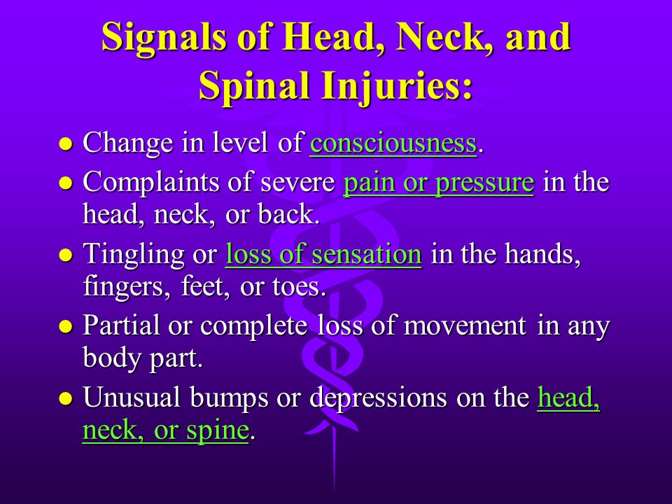 Head, Neck, and Spinal Injuries: l Only an x-ray can truly determine internal head, neck, or spinal injuries. Suspect a head, neck, or spinal injury w