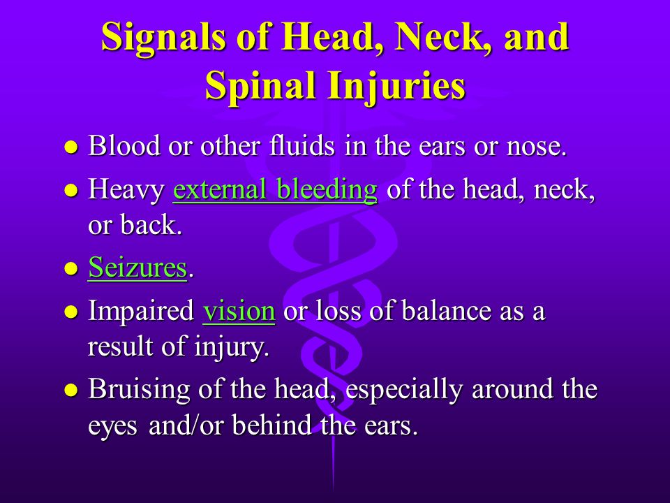 Signals of Head, Neck, and Spinal Injuries: l Change in level of consciousness. l Complaints of severe pain or pressure in the head, neck, or back. l