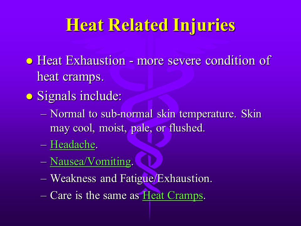 Environmental Injuries - Heat Related Injuries: l Heat Cramps - painful muscle spasms, usually in the legs or abdomen. l Care includes: –Laying the vi