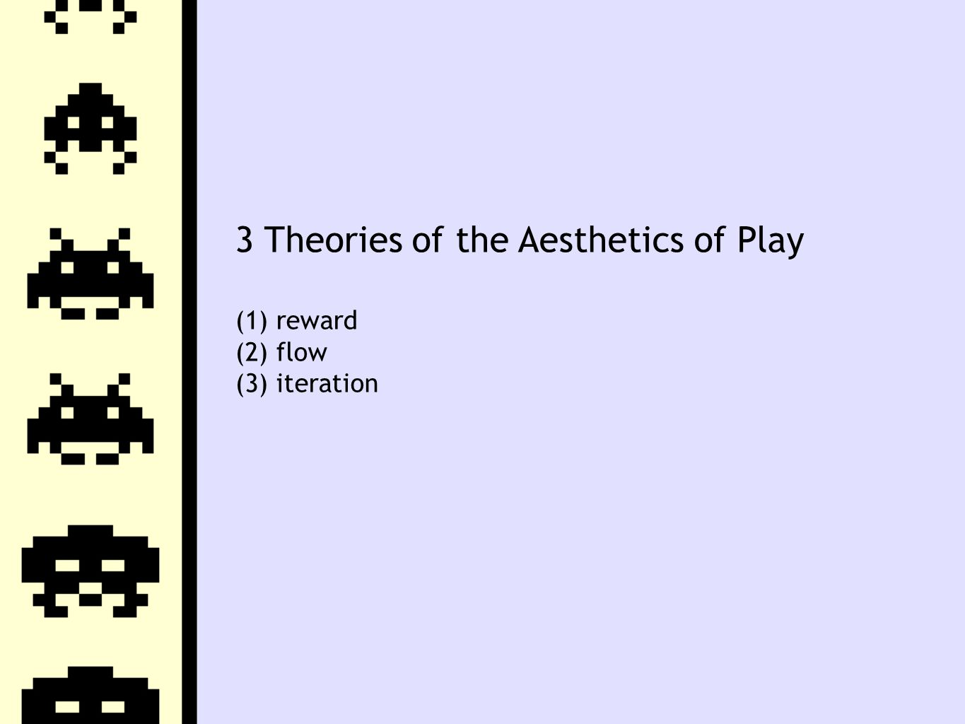 3 Theories of the Aesthetics of Play (1) reward (2) flow (3) iteration
