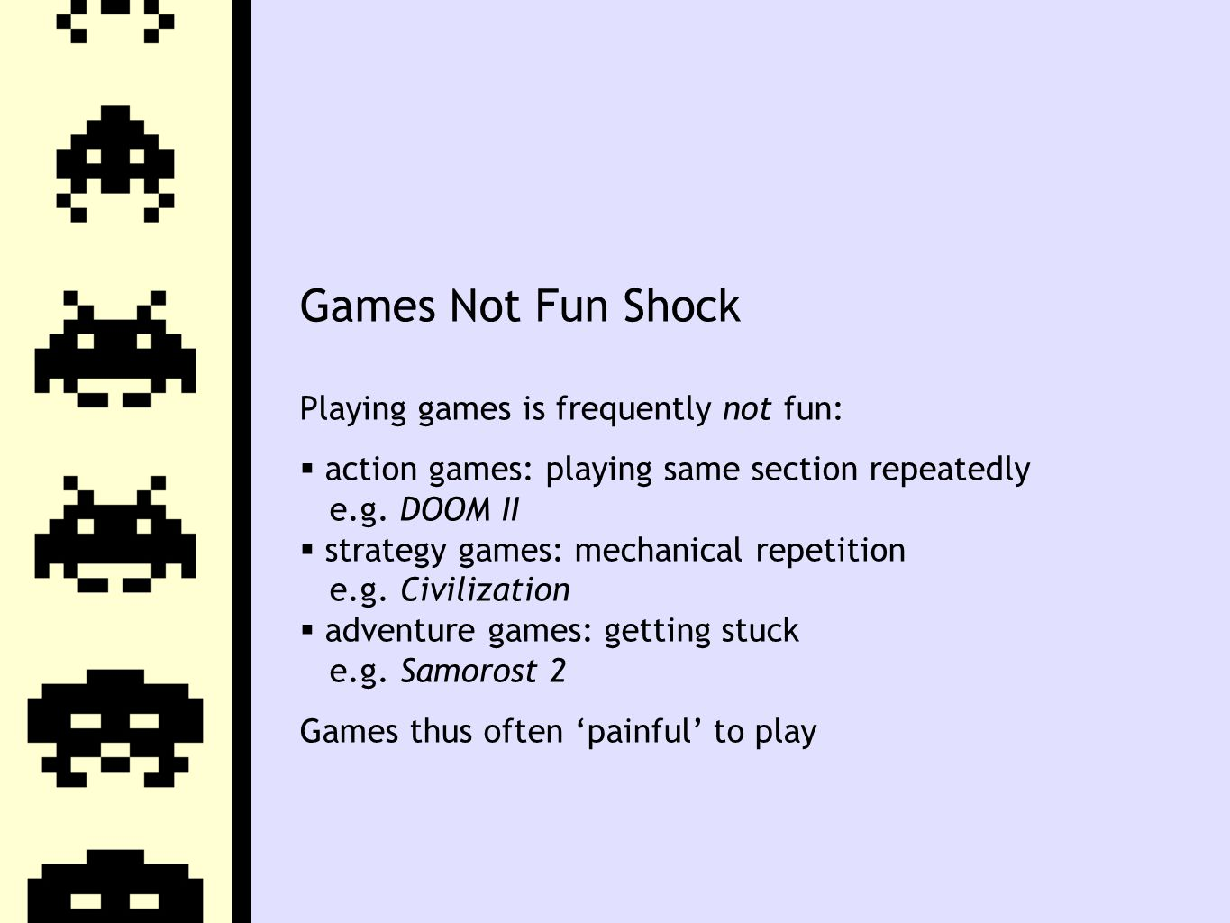 Games Not Fun Shock Playing games is frequently not fun:  action games: playing same section repeatedly e.g.