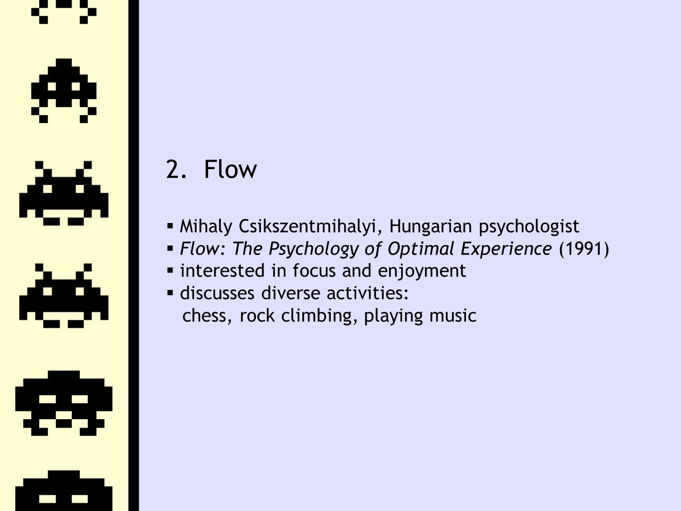 2. Flow  Mihaly Csikszentmihalyi, Hungarian psychologist  Flow: The Psychology of Optimal Experience (1991)  interested in focus and enjoyment  di