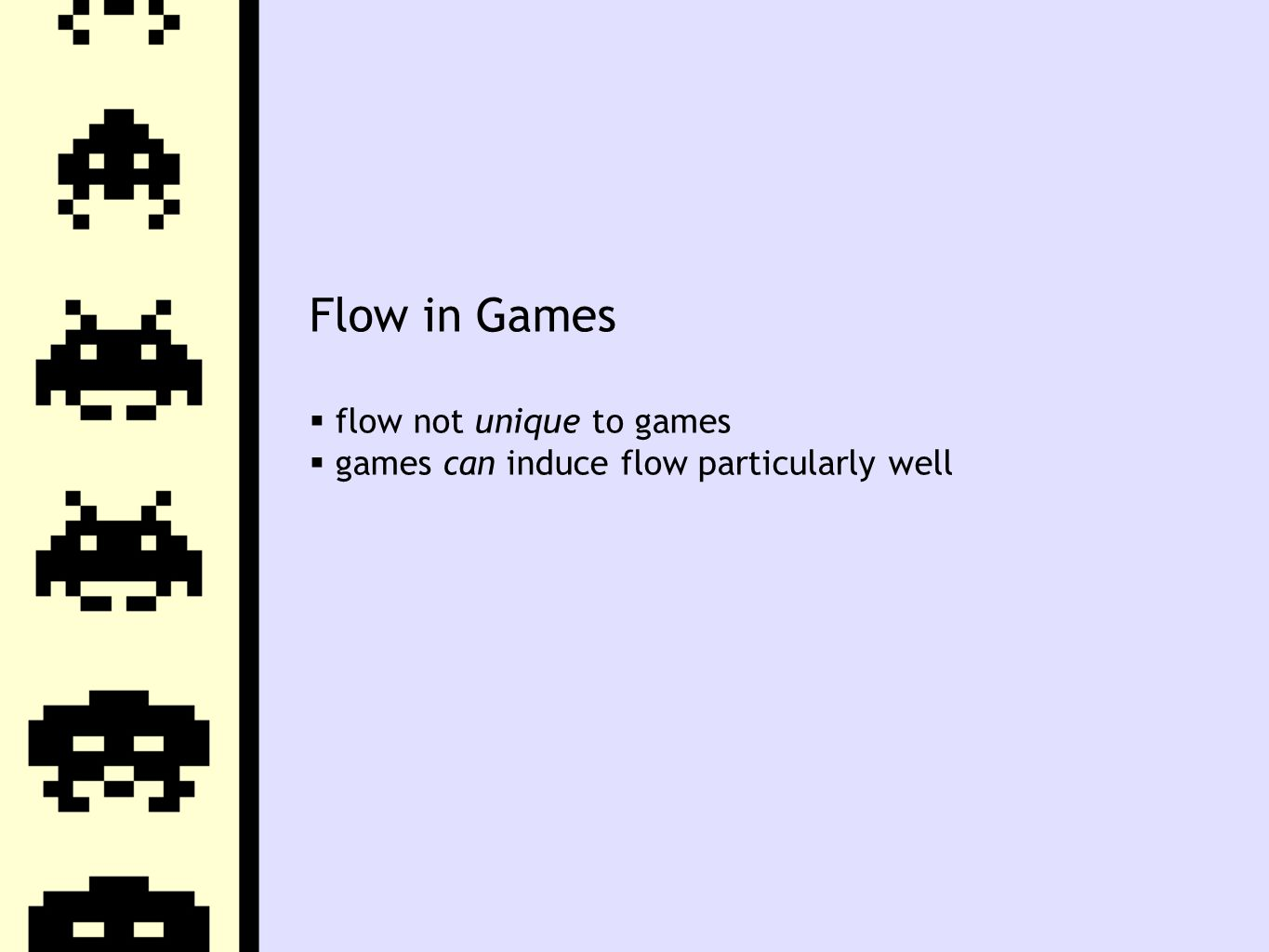 Flow in Games  flow not unique to games  games can induce flow particularly well
