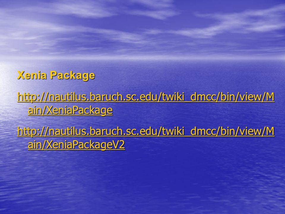 Xenia Package http://nautilus.baruch.sc.edu/twiki_dmcc/bin/view/M ain/XeniaPackage http://nautilus.baruch.sc.edu/twiki_dmcc/bin/view/M ain/XeniaPackag