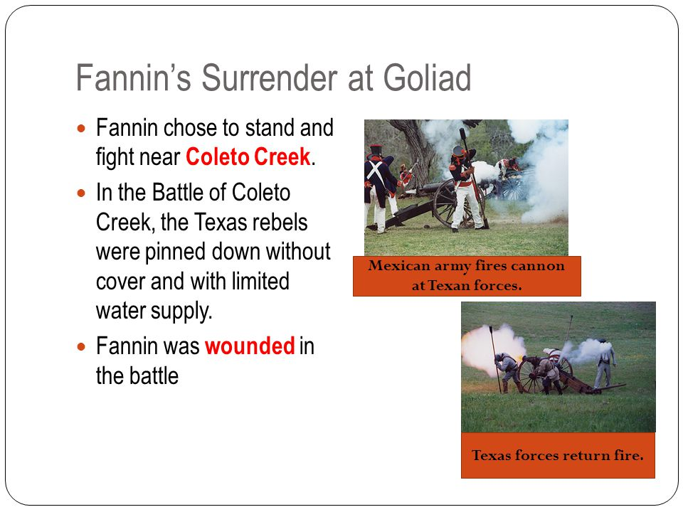 Fannin's Surrender at Goliad Fannin chose to stand and fight near Coleto Creek.
