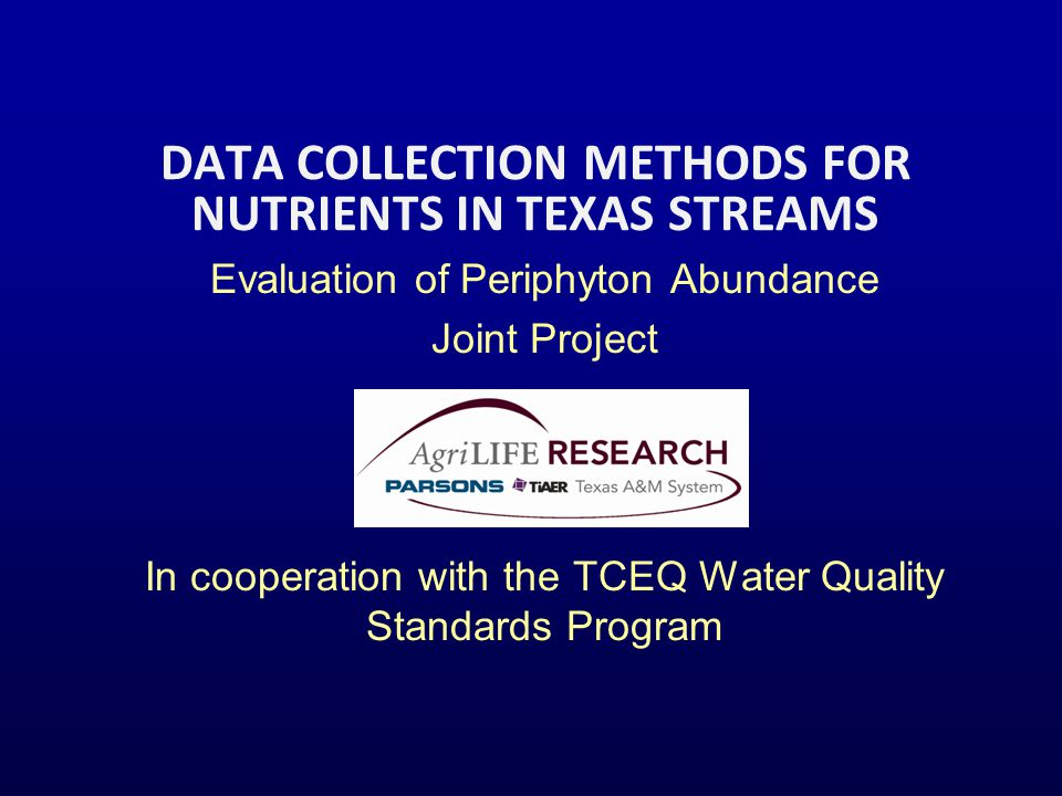 DATA COLLECTION METHODS FOR NUTRIENTS IN TEXAS STREAMS Evaluation of Periphyton Abundance Joint Project In cooperation with the TCEQ Water Quality Standards Program
