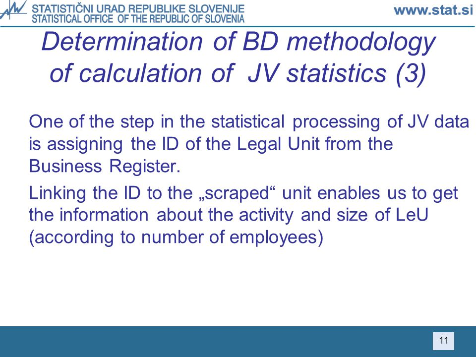 Determination of BD methodology of calculation of JV statistics (3) One of the step in the statistical processing of JV data is assigning the ID of the Legal Unit from the Business Register.