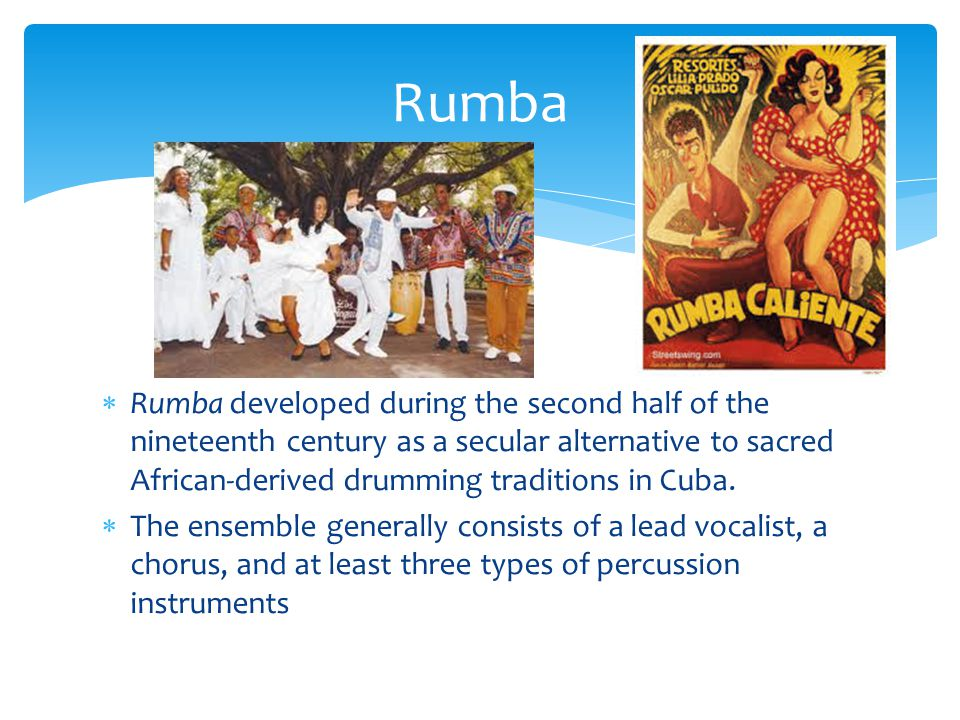  Rumba developed during the second half of the nineteenth century as a secular alternative to sacred African-derived drumming traditions in Cuba.  T
