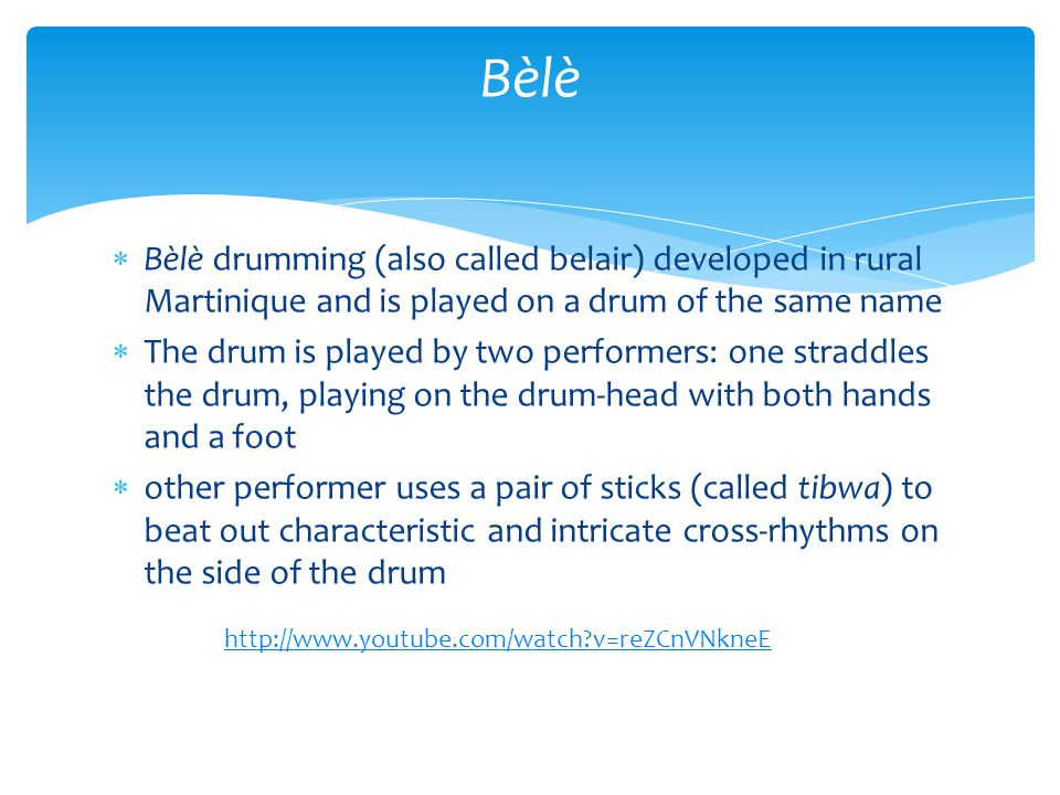  Bèlè drumming (also called belair) developed in rural Martinique and is played on a drum of the same name  The drum is played by two performers: on