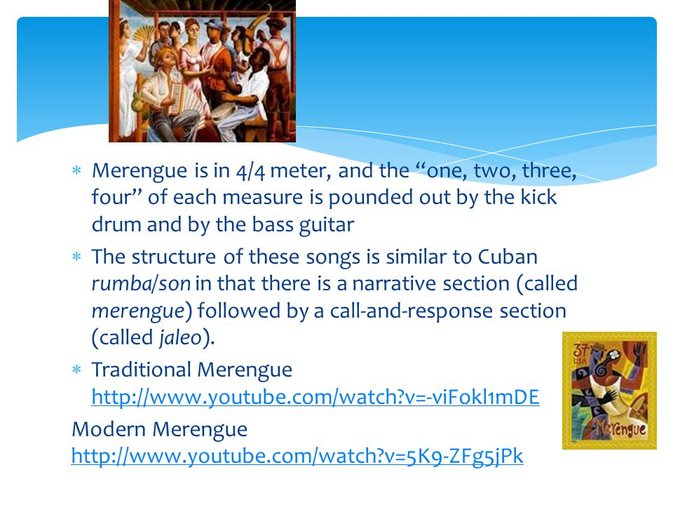 " Merengue is in 4/4 meter, and the ""one, two, three, four"" of each measure is pounded out by the kick drum and by the bass guitar  The structure of"