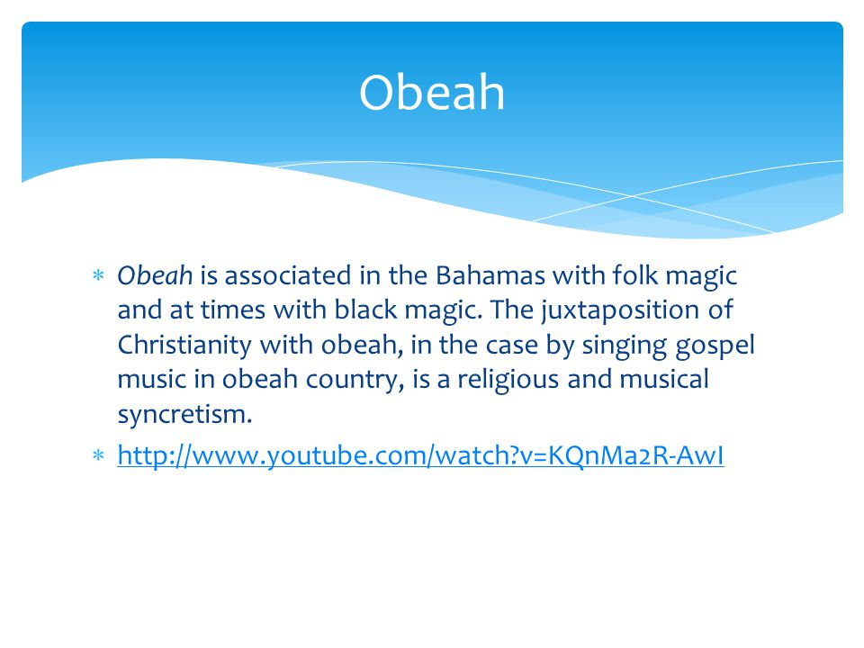  Obeah is associated in the Bahamas with folk magic and at times with black magic. The juxtaposition of Christianity with obeah, in the case by singi
