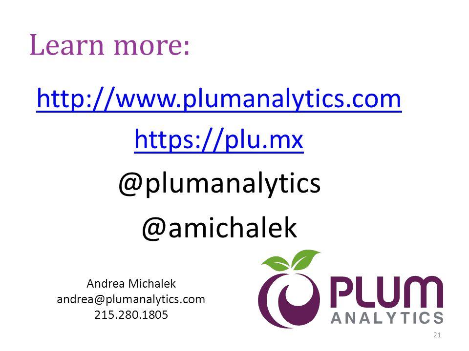 Learn more: http://www.plumanalytics.com https://plu.mx @plumanalytics @amichalek 21 Andrea Michalek andrea@plumanalytics.com 215.280.1805 21