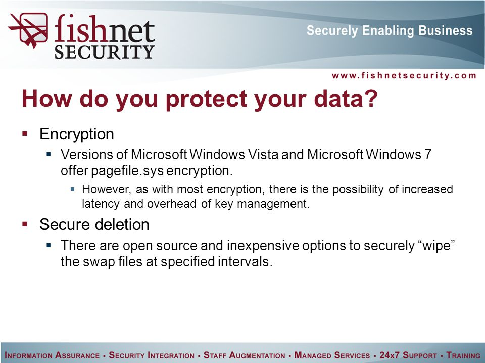  Encryption  Versions of Microsoft Windows Vista and Microsoft Windows 7 offer pagefile.sys encryption.
