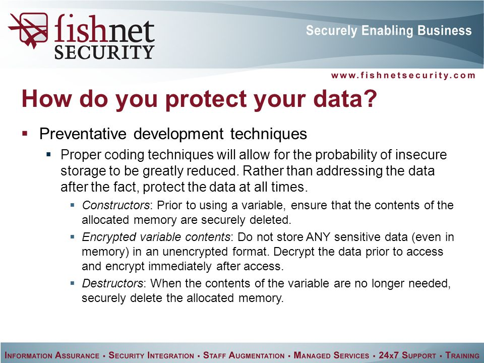  Preventative development techniques  Proper coding techniques will allow for the probability of insecure storage to be greatly reduced.