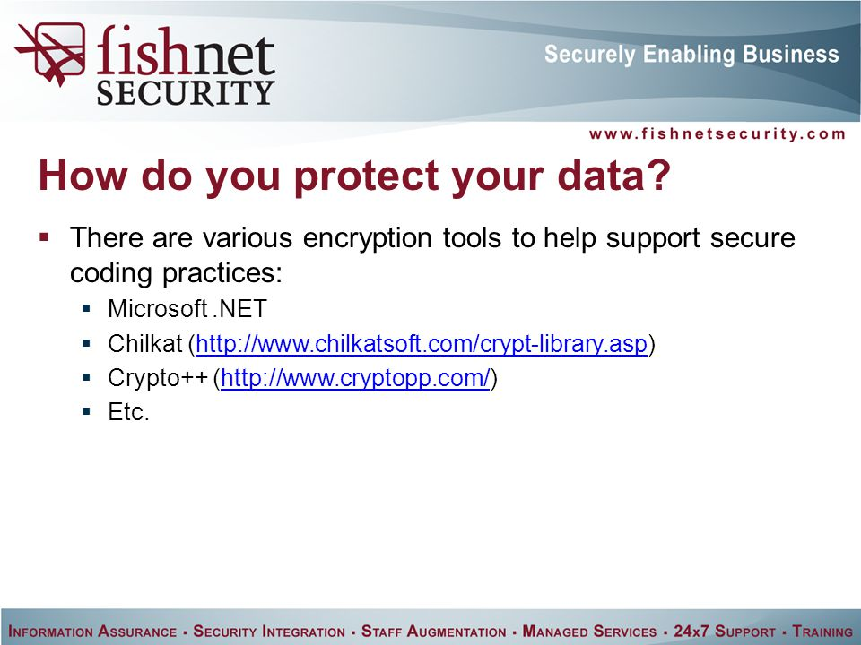  There are various encryption tools to help support secure coding practices:  Microsoft.NET  Chilkat (http://www.chilkatsoft.com/crypt-library.asp)