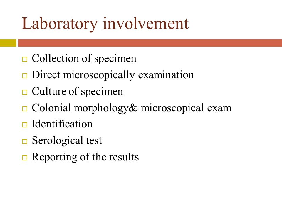 Laboratory involvement  Collection of specimen  Direct microscopically examination  Culture of specimen  Colonial morphology& microscopical exam  Identification  Serological test  Reporting of the results