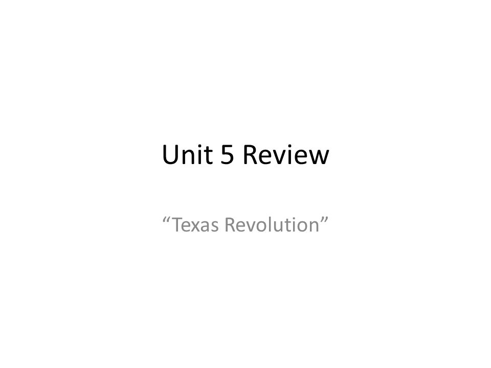 "Unit 5 Review ""Texas Revolution"""