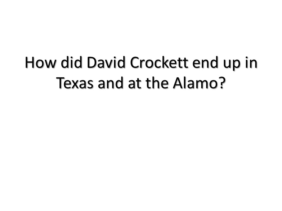 How did David Crockett end up in Texas and at the Alamo?