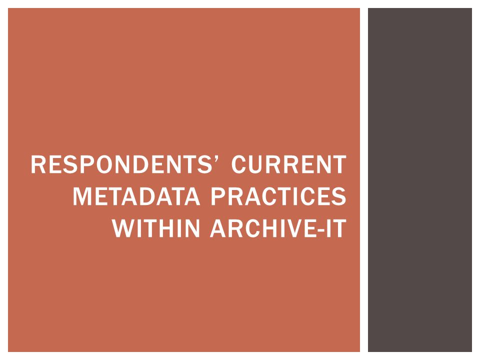 RESPONDENTS' CURRENT METADATA PRACTICES WITHIN ARCHIVE-IT