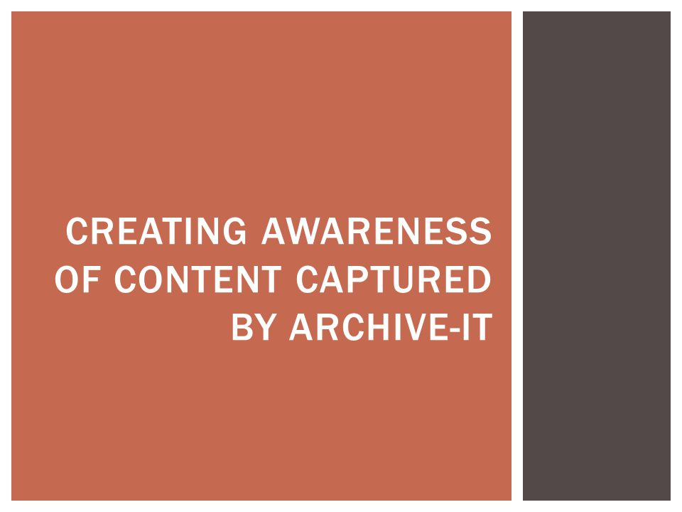 CREATING AWARENESS OF CONTENT CAPTURED BY ARCHIVE-IT