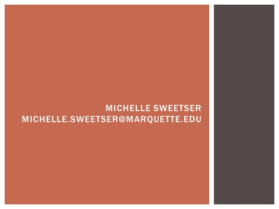 MICHELLE SWEETSER MICHELLE.SWEETSER@MARQUETTE.EDU