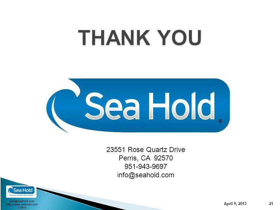 info@seahold.com http://www.seahold.com © 2013 April 9, 2013 21 23551 Rose Quartz Drive Perris, CA 92570 951-943-9697 info@seahold.com