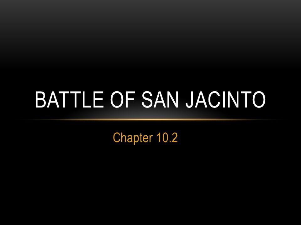 SANTA ANNA CLOSES IN After the Battle of the Alamo, Santa Anna pursued Sam Houston to East Texas.