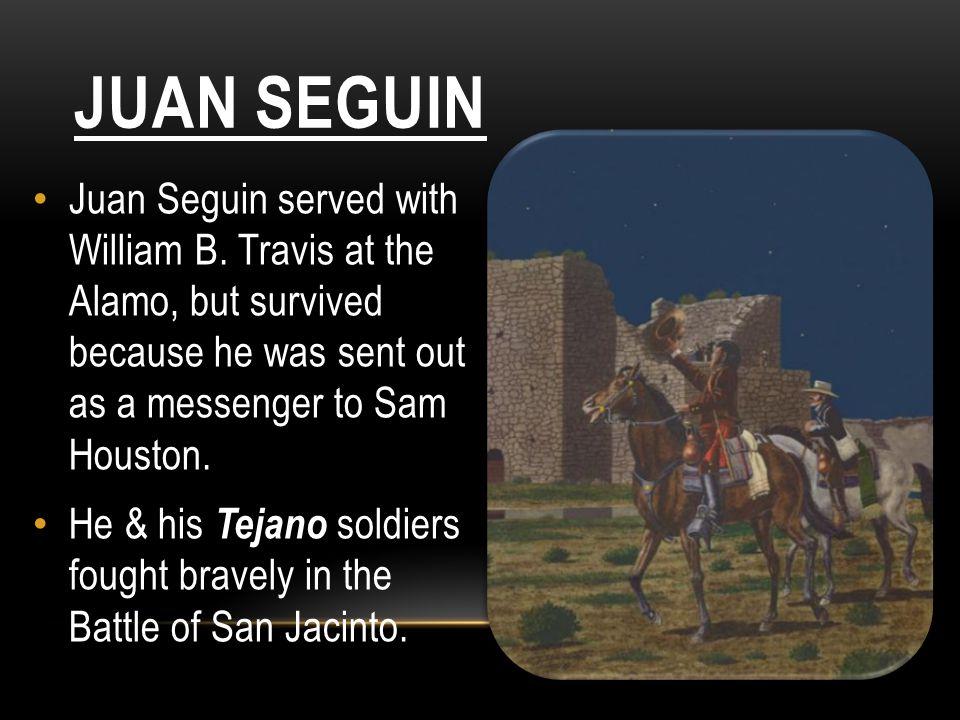 JUAN SEGUIN Juan Seguin served with William B.