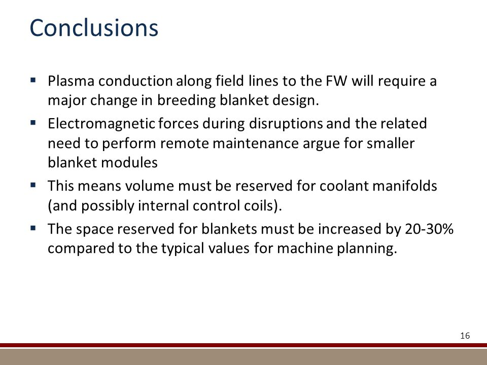 Conclusions  Plasma conduction along field lines to the FW will require a major change in breeding blanket design.