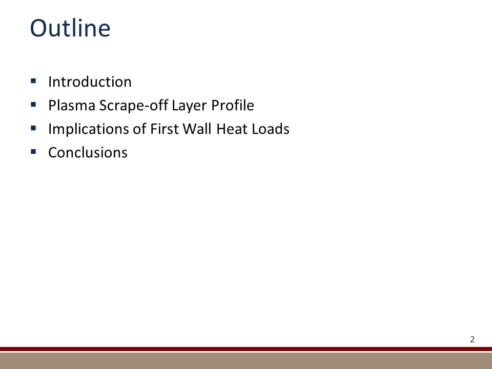 Outline  Introduction  Plasma Scrape-off Layer Profile  Implications of First Wall Heat Loads  Conclusions 2