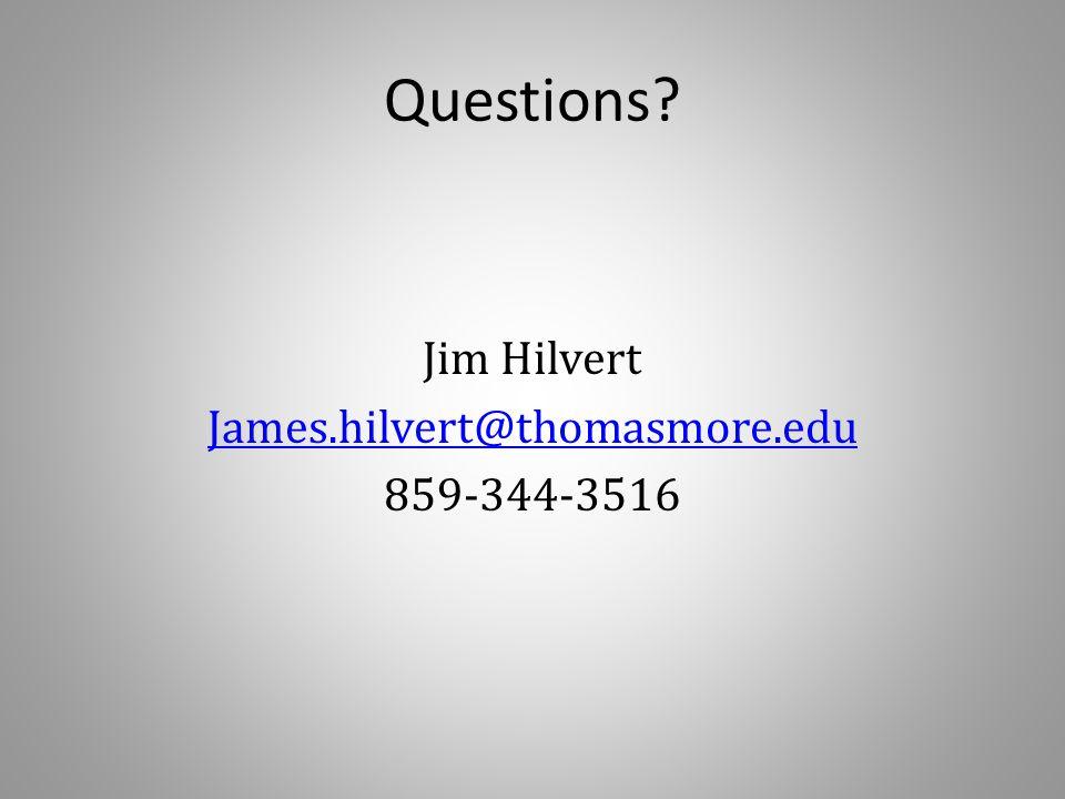 Questions? Jim Hilvert James.hilvert@thomasmore.edu 859-344-3516