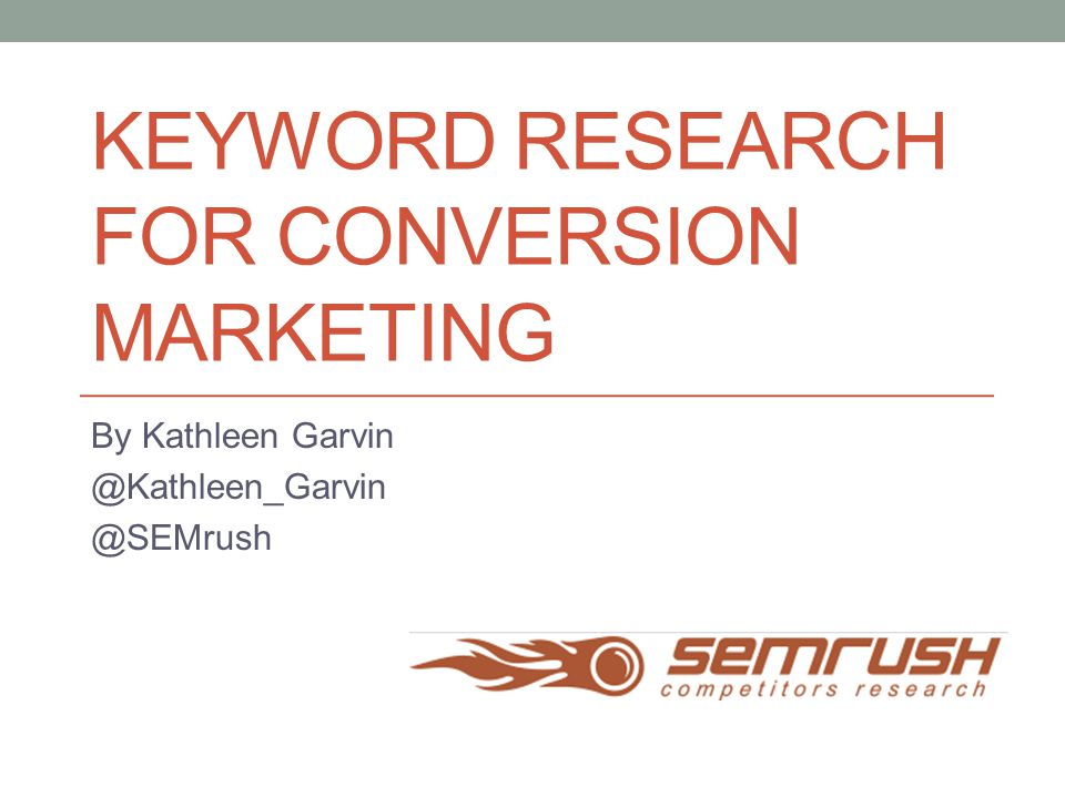 Kathleen Garvin Director of Content Development at SEMrush, www.semrush.com www.semrush.com Manage the SEMrush blog, www.semrush.com/blog www.semrush.com/blog Tweet me @Kathleen_Garvin and say, Hello! … …or tell me what Mill-e-wah-que is Algonquin for