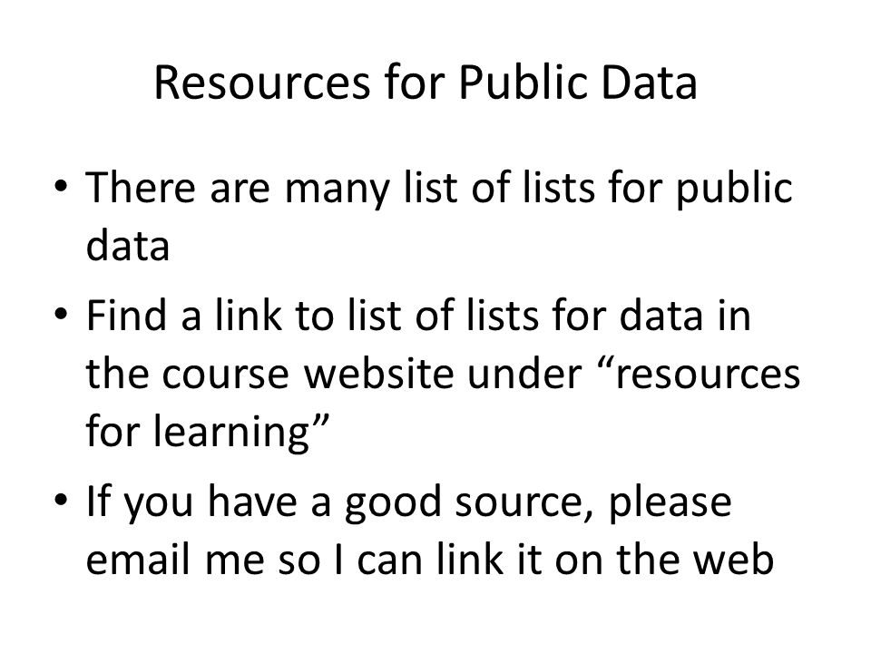 "Resources for Public Data There are many list of lists for public data Find a link to list of lists for data in the course website under ""resources fo"