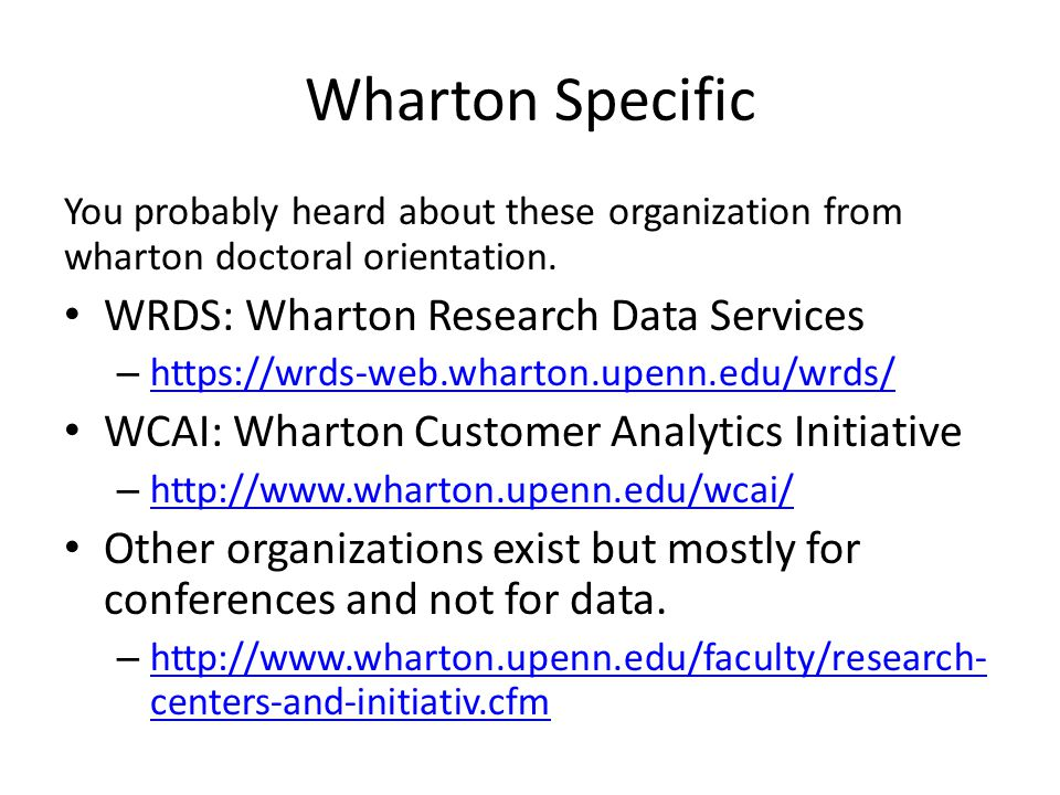 You probably heard about these organization from wharton doctoral orientation. WRDS: Wharton Research Data Services – https://wrds-web.wharton.upenn.e