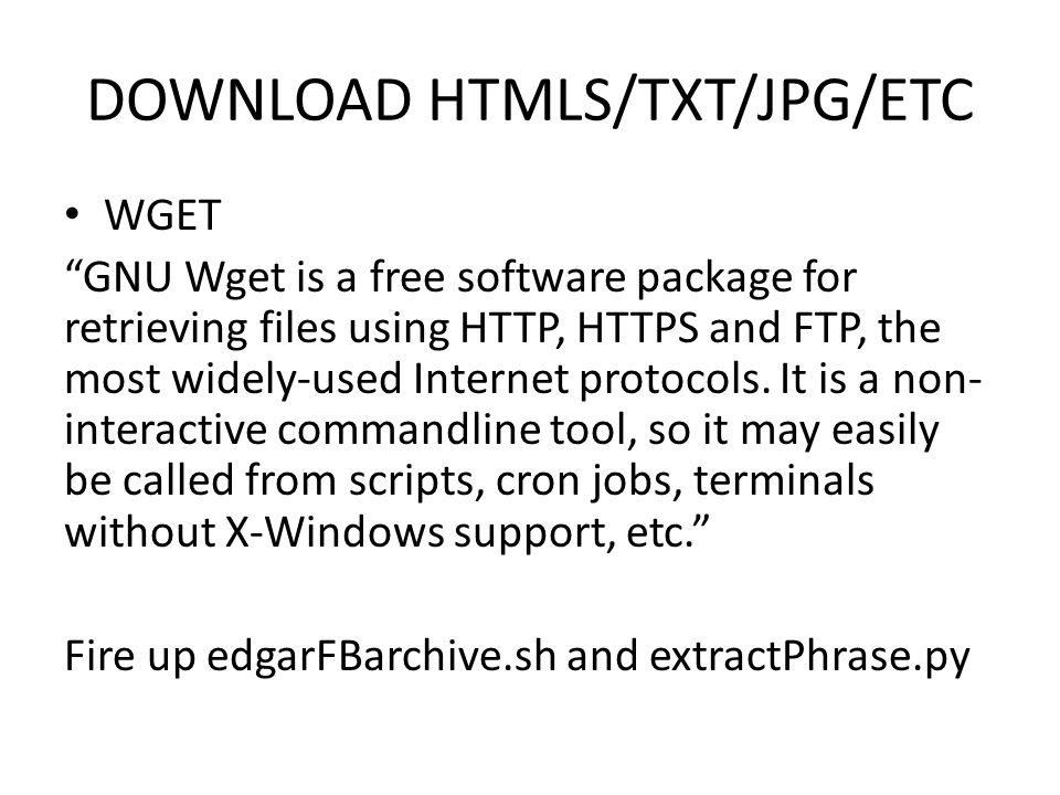 DOWNLOAD HTMLS/TXT/JPG/ETC WGET GNU Wget is a free software package for retrieving files using HTTP, HTTPS and FTP, the most widely-used Internet protocols.