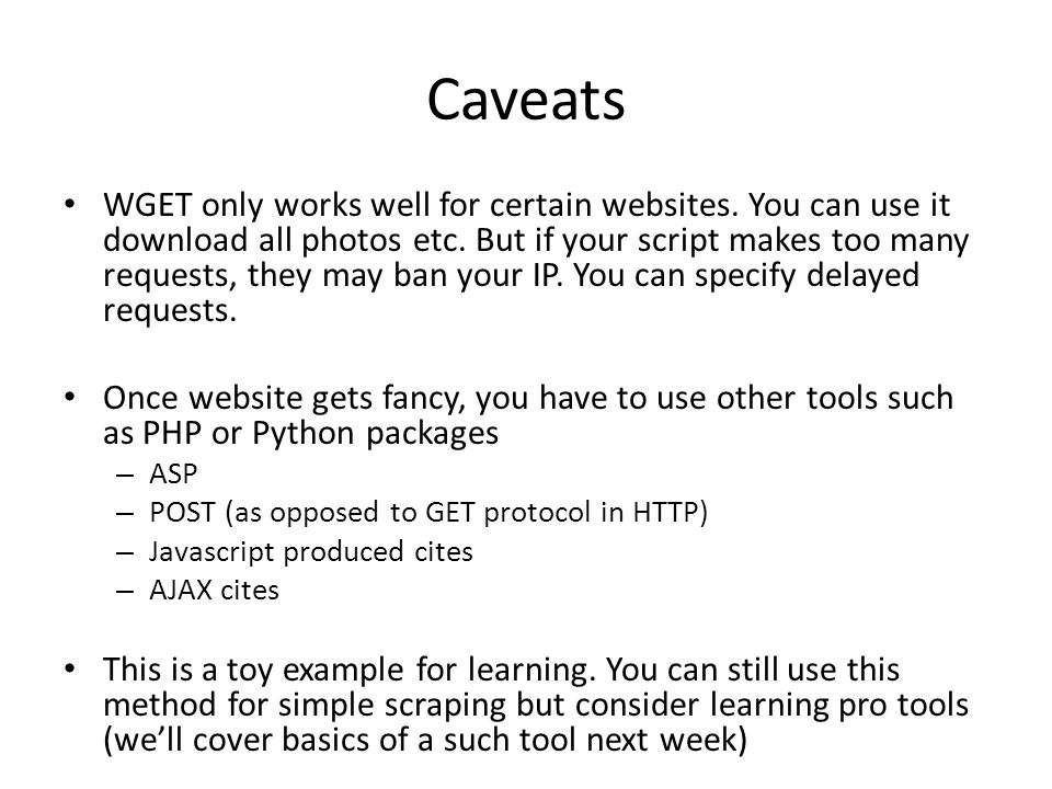 Caveats WGET only works well for certain websites.